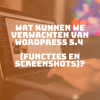 Wat kunnen we verwachten van WordPress 5.4 (functies en screenshots)?
